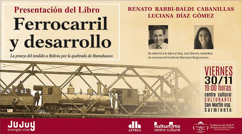 """Presentación del libro """"Ferrocarril y desarrollo. La proeza del tendido a Bolivia por la quebrada de Humahuaca"""" en Jujuy"""